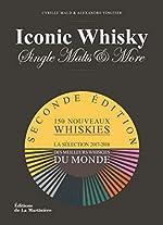 Iconic Whisky - Single malts & more La sélection 2017-2018 des meilleurs whiskies du monde de Cyrille Mald