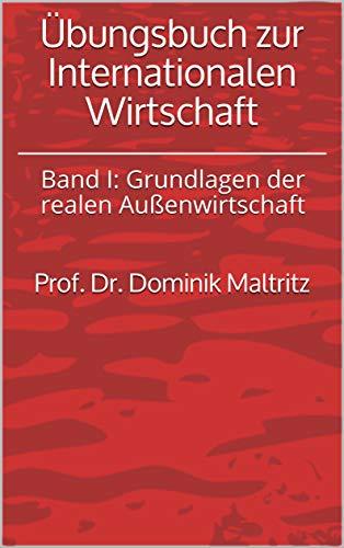 Übungsbuch zur Internationalen Wirtschaft: Band I: Grundlagen der realen Außenwirtschaft (German Edition)