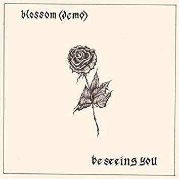Blossom (Demo) / Be Seeing You