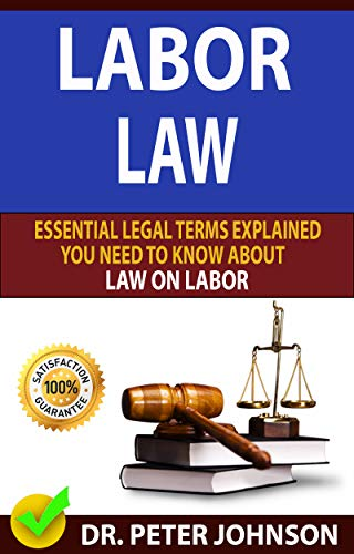 LABOR LAW: Essential Legal Terms Explained You Need To Know About Law On Labor!