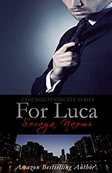For Luca: Mafia Romance (Chicago Syndicate Book 2) by [Soraya Naomi]