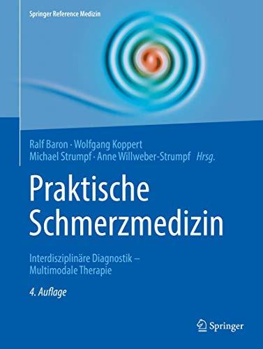 Praktische Schmerzmedizin: Interdisziplinäre Diagnostik - Multimodale Therapie (Springer Reference Medizin)