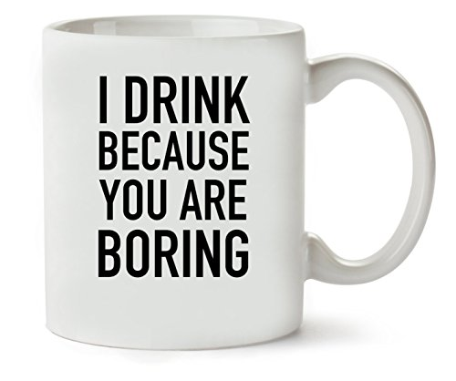 1GD I Drink Because You Are Boring Klassieke theekopje koffiemok
