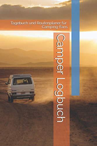 Camper Logbuch: Tagebuch und Routenplaner für Camper, Reisemobile, Vans, Wohnwagen und Wohnmobil (Camping Logbuch)