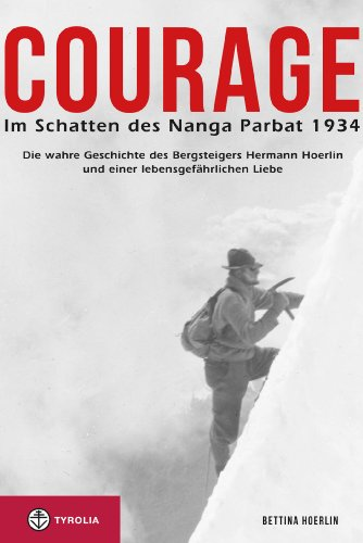 Courage. Im Schatten des Nanga Parbat 1934: Die wahre Geschichte des Bergsteigers Hermann Hoerlin und einer lebensgefährlichen Liebe