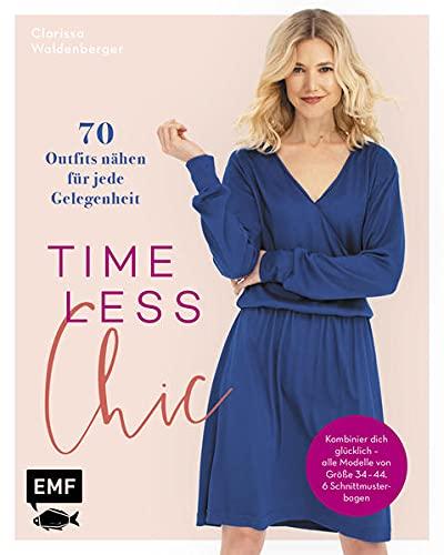 Timeless Chic – 70 Outfits nähen für jede Gelegenheit: Kombinier dich glücklich – alle Modelle von Größe 34–44. Mit bebilderten Schritt-Anleitungen. 6 Schnittmusterbogen