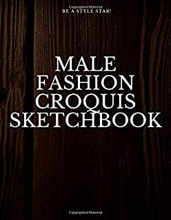 Male Fashion Croquis Sketchbook: A Wood Theme Professional Cool Cute Casual Male Model Figure Body Illustration Templates Sketchpad with 300 Drawn ... Men Designs And Create a Stunning Portfolio