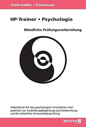 HP-Trainer – Psychologie – Mündliche Prüfungsvorbereitung: Arbeitsbuch für den psychologisch orientierten Heilpraktiker zur Ausbildungsbegleitung und Vorbereitung auf die mündliche Amtsarztüberprüfung