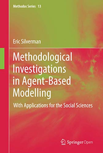 Methodological Investigations in Agent-Based Modelling: With Applications for the Social Sciences (Methodos Series, 13, Band 13)