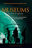 Museums in a Time of Migration: Rethinking Museum's Roles, Representations, Collections, and Collaborations
