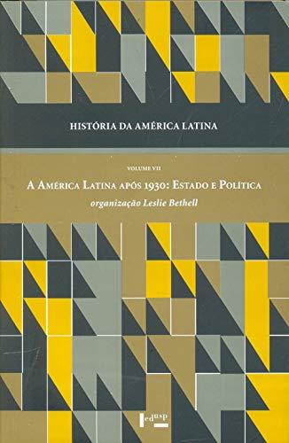 História da América Latina: a América Latina Após 1930: Estado e Política (Volume 7)