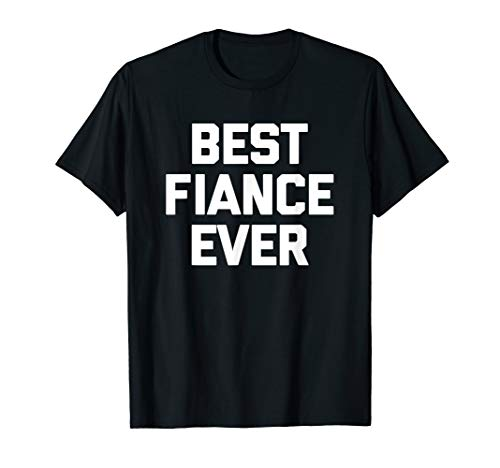 Best Fiance Ever T-Shirt Funny Spruch Engaged Verlobungsring Tee