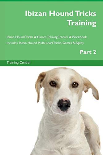 Ibizan Hound Tricks Training Ibizan Hound Tricks & Games Training Tracker & Workbook.  Includes: Ibizan Hound Multi-Level Tricks, Games & Agility. Part 2