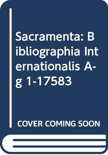 Sacramenta: Bibliographia Internationalis. Vol. I, A-G, 1-17583