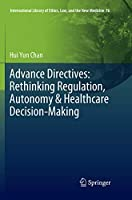 Advance Directives: Rethinking Regulation, Autonomy & Healthcare Decision-Making (International Library of Ethics, Law, and the New Medicine)