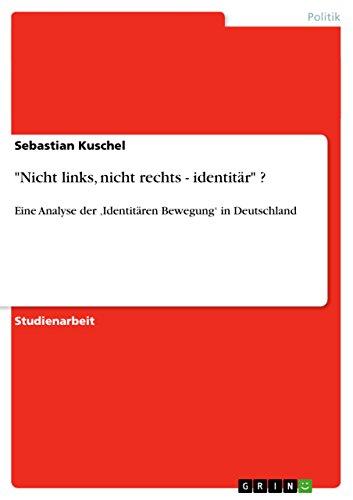'Nicht links, nicht rechts - identitär' ?: Eine Analyse der 'Identitären Bewegung' in Deutschland