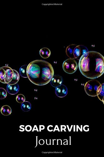 Soap Carving Journal : Level up your soap with more value to premium product: Soap Carving Log Book , Value added Your Soap by Carving