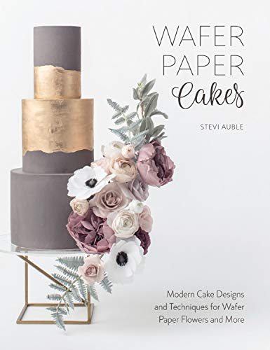 Wafer Paper Cakes: Easy Cake Decorating Techniques for Edible Paper Flowers, Bows, Backgrounds and More!: Modern Cake Designs and Techniques for Wafer Paper Flowers and More