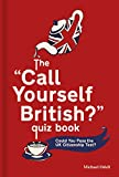 The 'Call Yourself British?' Quiz Book: Could You Pass the UK Citizenship Test?...