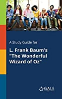 """A Study Guide for L. Frank Baum's """"The Wonderful Wizard of Oz"""""""