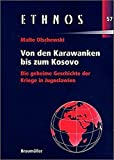 Von den Karawanken bis zum Kosovo. Die geheime Geschichte der Kriege in Jugoslawien. (Ethnos. Schriftenreihe zu Fragen von Volksgruppen und Minderheiten) - Malte Olschewski