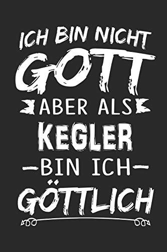 Ich bin nicht Gott aber als Kegler bin ich göttlich: Notizbuch mit 110 linierten Seiten, Nutzung auch als Dekoration in Form eines Schild bzw. Poster möglich
