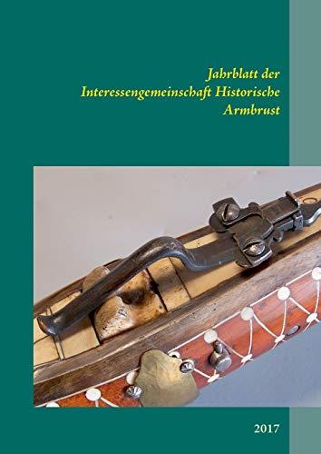 Jahrblatt der Interessengemeinschaft Historische Armbrust: 2017