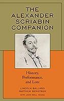The Alexander Scriabin Companion: History, Performance, and Lore
