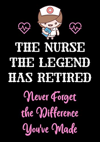 The Nurse The Legend Has Retired - Never Forget The Difference You've Made: Nurse Retirement Gifts for Women Funny   Gifts for Nurses   Retiring Nurse ... Retiring Gift (Appreciation Gifts for Nurses)