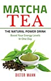 Matcha Tea -The Natural Power Drink: Boost Your Energy Levels In One Day