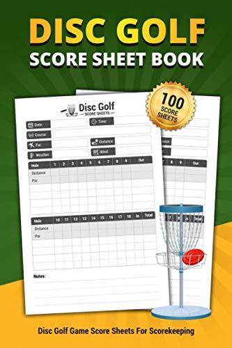 Disc Golf Score Sheet Book: Personal Score Book For Scorekeeping | 100 Disc Golf Game Sheets - Personal Record Keeper Book (Disc Golf Game Score Pads)