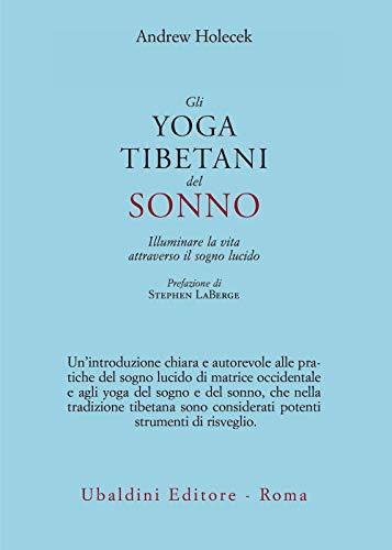 Gli yoga tibetani del sonno. Illuminare la vita attraverso il sogno lucido