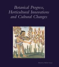 Botanical Progress, Horticultural Innovations, and Cultural Changes (Dumbarton Oaks Colloquium Series in the History of Landscape Architecture)