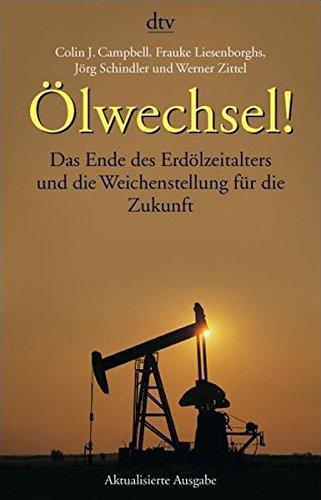 Ölwechsel!: Das Ende des Erdölzeitalters und die Weichenstellung für die Zukunft (dtv...