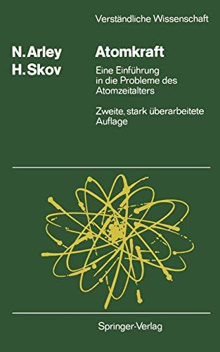 Atomkraft: Eine Einführung in die Probleme des Atomzeitalters (Verständliche Wissenschaft (73), Band 73)
