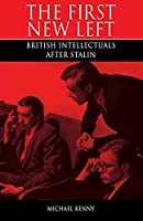 The First New Left: British Intellectuals After Stalin
