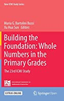 Building the Foundation: Whole Numbers in the Primary Grades: The 23rd ICMI Study (New ICMI Study Series)