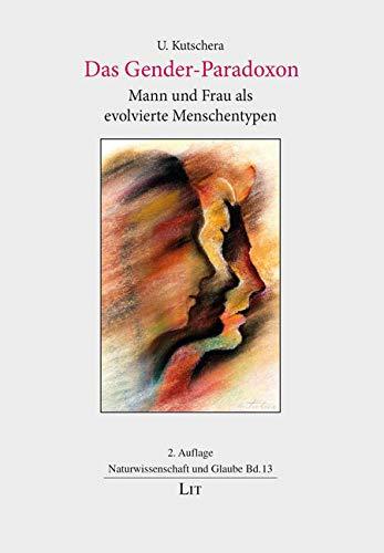 Das Gender-Paradoxon: Mann und Frau als evolvierte Menschentypen