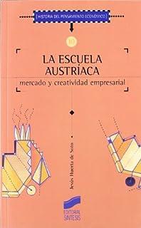 La Escuela Austríaca. Mercado y creatividad empresarial (Historia del pensamiento económico nº 10) (Spanish Edition)