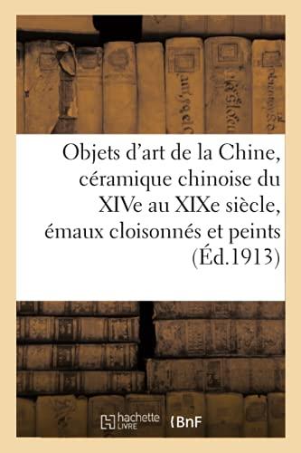 Objets d'art de la Chine, céramique chinoise du XIVe au XIXe siècle, émaux cloisonnés et peints