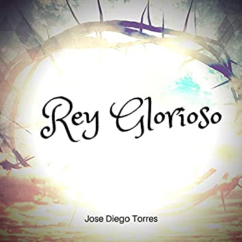 Rey Glorioso (feat. Jose Diego Torres)