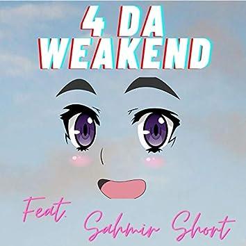 4 Da Weakend (feat. Sahmir Short)