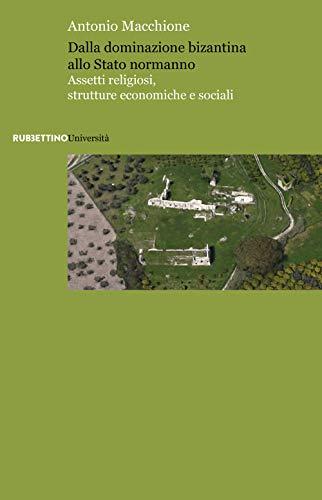 Dalla dominazione bizantina allo Stato normanno. Assetti religiosi, strutture economiche e sociali
