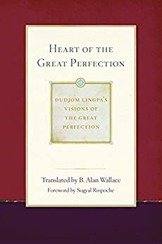 Heart of the Great Perfection: Dudjom Lingpa's Visions of the Great Perfection by [Dudjom Lingpa, B. Alan Wallace]