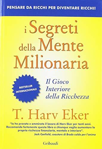 I segreti della mente milionaria. Conoscere a fondo il gioco interiore della ricchezza