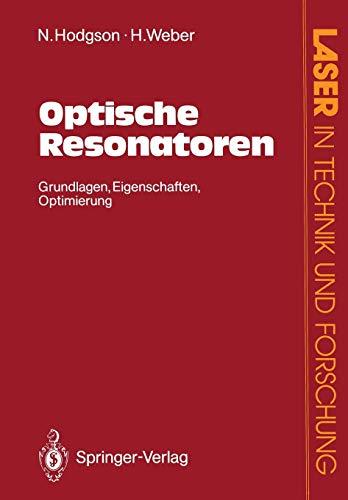 Optische Resonatoren: Grundlagen, Eigenschaften, Optimierung (Laser in Technik und Forschung) (German Edition)