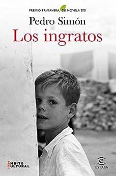 Los ingratos: Premio Primavera de Novela 2021 (ESPASA NARRATIVA) PDF EPUB Gratis descargar completo