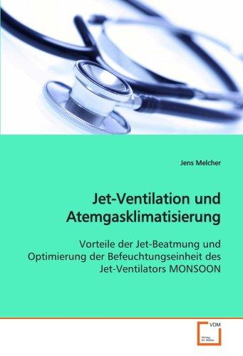 Jet-Ventilation und Atemgasklimatisierung: Vorteile der Jet-Beatmung und Optimierung der Befeuchtungseinheit des Jet-Ventilators MONSOON