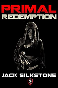 PRIMAL Redemption (Book 3 in the Redemption Trilogy, A PRIMAL Action Thriller Book 7) (The PRIMAL Series) by [Jack Silkstone]