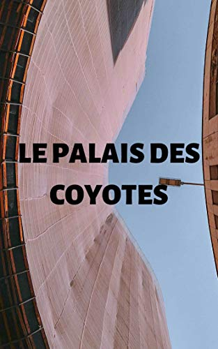 Le palais des coyotes (French Edition)